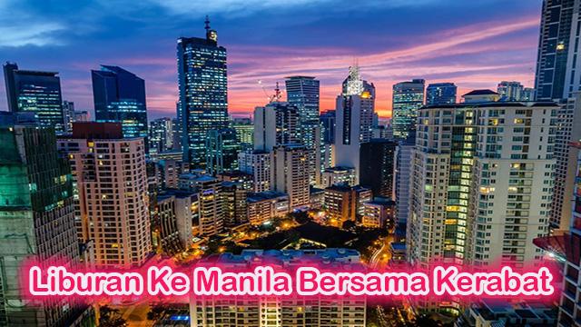 Liburan Ke Manila Bersama Kerabat